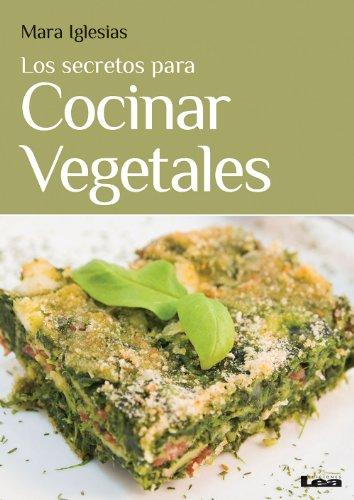 Los secretos para cocinar vegetales (Sabores y placeres del buen gourmet) (Spanish Edition)