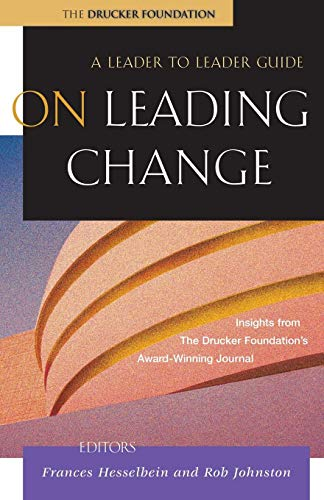 On Leading Change: A Leader to Leader Guide