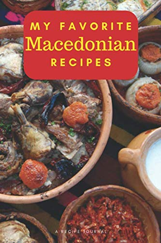 My favorite Macedonian recipes: Blank book for great recipes and meals