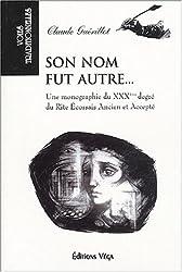 Son nom fut autre... - Une monographie du XXXe degré du Rite écossais ancien et accepté de Claude Guérillot