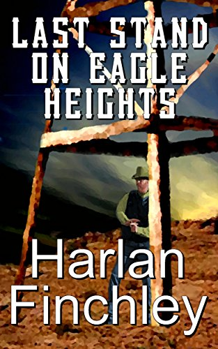Last Stand on Eagle Heights (The Legend of Boot Hill Book 3)