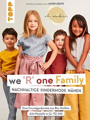 We R one Family - Nachhaltige Kindermode nähen: Eine Grundgarderobe aus Bio-Stoffen. Alle Modelle in Gr. 92-146