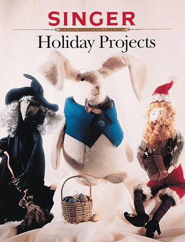 Holiday Projects (Singer Sewing Reference Library)