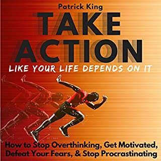 Take Action Like Your Life Depends on It: How to Stop Overthinking, Get Motivated, Defeat Your Fears, & Stop Procrastinating cover art
