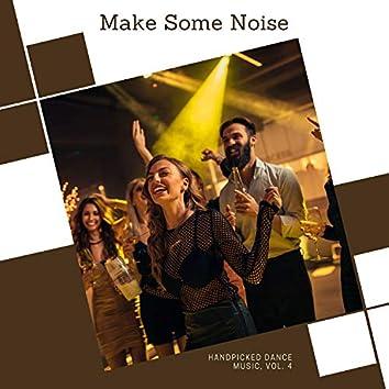 Make Some Noise - Handpicked Dance Music, Vol. 4