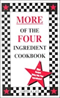 More of the Four Ingredient Cookbook (Vol. II) 0962855014 Book Cover