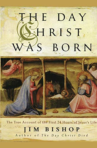 Download The Day Christ Was Born: The True Account of the First 24 Hours of Jesus's Life 0060607947