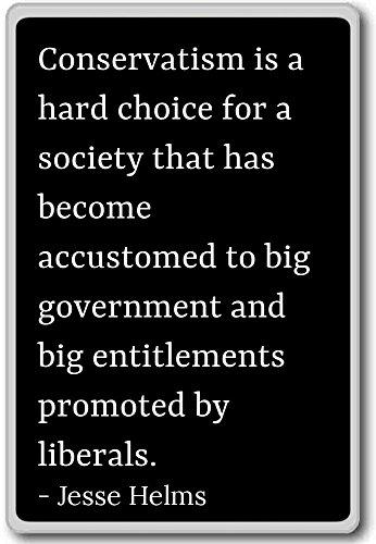 Conservatisme is een moeilijke keuze voor een samenleving tha. - Jesse Helms citeert koelkast magneet