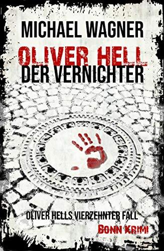 Oliver Hell - Der Vernichter (Bonn-Krimi: Oliver Hells vierzehnter Fall) (Oliver Hell (Bonn - Krimi) 14)