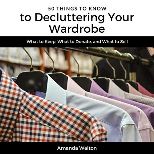 50 Things to Know to Decluttering Your Wardrobe     What to Keep, What to Donate, and What to Sell              By:                                                                                                                                 Amanda Walton,                                                                                        50 Things to Know                               Narrated by:                                                                                                                                 Monique Tanguay                      Length: 24 mins     Not rated yet     Overall 0.0