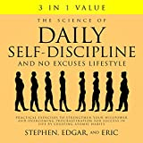 The Science of Daily Self-Discipline and No Excuses Lifestyle: Practical Exercises to Strengthen Your...