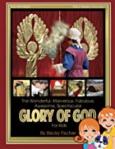 The Spectacular Glory of God for Kids: It's Wonderful! Marvelous! Fabulous! Awesome! (Kids Faith Series) (Volume 1)