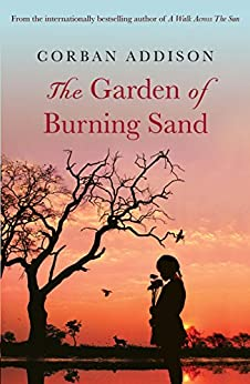 The Garden of Burning Sand: Heartfelt emotional thriller that will hold you spellbound by [Corban Addison]