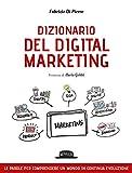 Dizionario del digital marketing. Le parole per comprendere un mondo in continua evoluzione