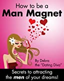 How to be a Man Magnet: Secrets to Attracting the Men of Your Dreams