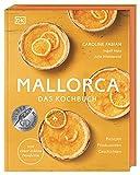 Mallorca – Das Kochbuch: Rezepte, Produzenten, Geschichten. Von einer echten Insiderin