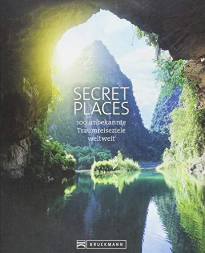Secret Places. 100 Traumreiseziele der Welt, die man gesehen haben muss. Die wahren Hidden Places. Mit echten Geheimtipps zu den besten versteckten Reisezielen der Welt für unvergessliche Traumreisen