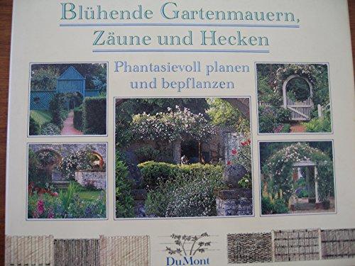 Blühende Gartenmauern, Zäune und Hecken. Phantasievoll planen und bepflanzen
