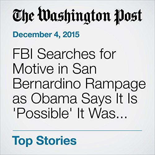FBI Searches for Motive in San Bernardino Rampage as Obama Says It Is 'Possible' It Was Terrorism audiobook cover art