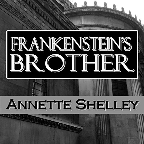 Frankenstein's Brother                   By:                                                                                                                                 Annette Shelley                               Narrated by:                                                                                                                                 Stephen M Schedra                      Length: 6 hrs and 6 mins     Not rated yet     Overall 0.0