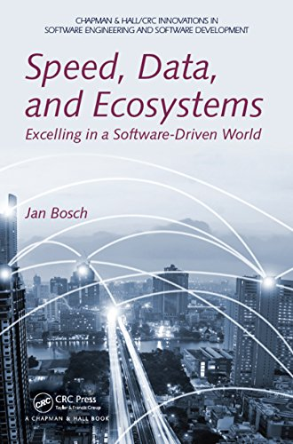 Speed, Data, and Ecosystems: Excelling in a Software-Driven World (Chapman & Hall/CRC Innovations in Software Engineering and Software Development Series) (English Edition)