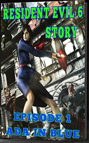 Resident Evil 6 Story: Episode 1. Ada in Blue (English Edition)