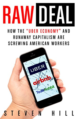 Raw Deal: How the 'Uber Economy' and Runaway Capitalism Are Screwing American Workers