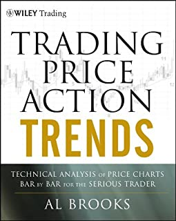 Trading Price Action Trends: Technical Analysis of Price Charts Bar by Bar for the Serious Trader: 540