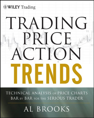 Download Trading Price Action Trends: Technical Analysis Of Price Charts Bar By Bar For The Serious Trader: 540 (Wiley Trading) 