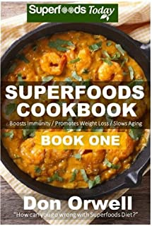 Superfoods Cookbook: Book One: 75+ Recipes of Quick & Easy Cooking, Low Fat Cooking, Gluten Free Cooking, Wheat Free Cooking, Low Cholesterol Cooking, Whole Foods Diet, Heart Healthy Cooking