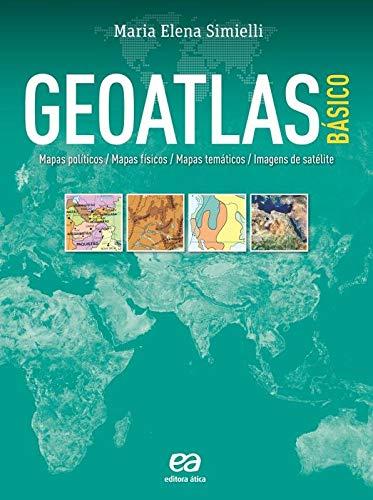Geoatlas Básico. Mapas Políticos, Mapas Físicos, Mapas Temáticos, Imagens de Satélites (Em Portuguese do Brasil)