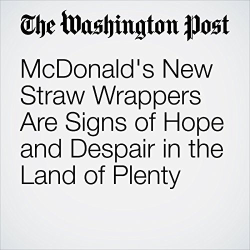 McDonald's New Straw Wrappers Are Signs of Hope and Despair in the Land of Plenty copertina