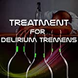 Treatment for Delirium Tremens – New Age Music to Hangover Cure, Alcohol Detox, Headache Relief,...