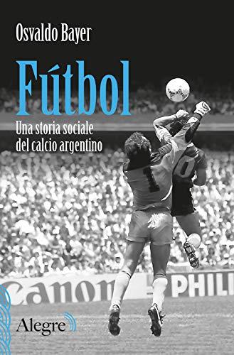 Fútbol. Una storia sociale del calcio argentino