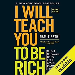 I Will Teach You to Be Rich     No Guilt. No Excuses. No B.S. Just a 6-Week Program That Works (Second Edition)              Written by:                                                                                                                                 Ramit Sethi                               Narrated by:                                                                                                                                 Ramit Sethi                      Length: 12 hrs and 8 mins     59 ratings     Overall 4.6