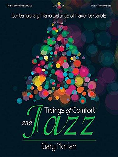 Tidings of Comfort and Jazz: Contemporary Piano Settings of Favorite Carols