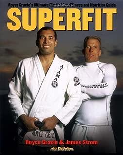 Superfit: Royce Gracie's Ultimate Martial Arts Fitness and Nutrition Guide (Brazilian Jiu-Jitsu series)