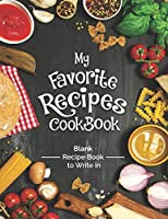 My Favorite Recipes Cookbook Blank Recipe Book To Write In: Turn all your notes Into an Amazing cookbook! The perfect gift for (organized) kitchen lovers!
