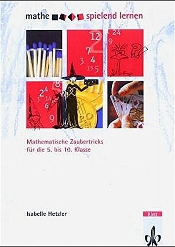 Mathematische Zaubertricks: Kopiervorlagen Klassen 5-10 (Mathe spielend lernen)