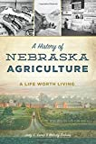 A History of Nebraska Agriculture: A Life Worth Living (American Heritage)