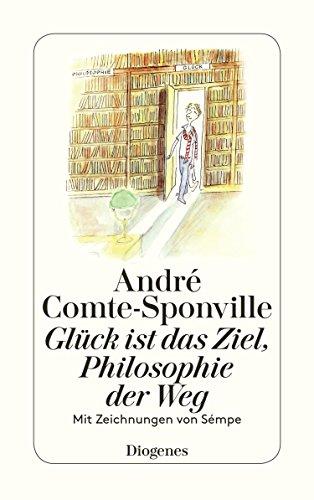Glück ist das Ziel, Philosophie der Weg (detebe) (German Edition)
