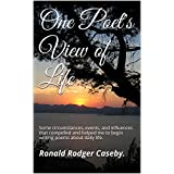 One Poet's View of Life: Some circumstances, events, and influences that compelled and helped me to begin writing poems about daily life. (One Poet 's View of Life Book 1) (English Edition)