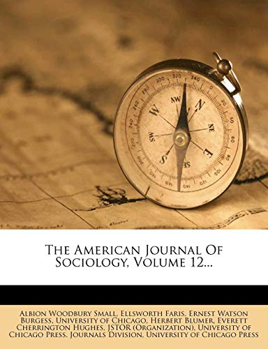 The American Journal of Sociology, Volume 12...