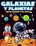 Galaxias Y Planetas: Libro De Colorear Con Astronautas, Planetas, Galaxias Y Naves Espaciales. Actividades Con Laberintos, Sopa De Letras Y Mucho Más! ... Para Aprender Las Galaxias, Los Planetas