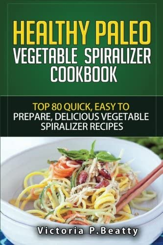 Healthy Paleo Vegetable Spiralizer Cookbook Top 80 Quick Easy To Prepare Delicious Vegetable product image