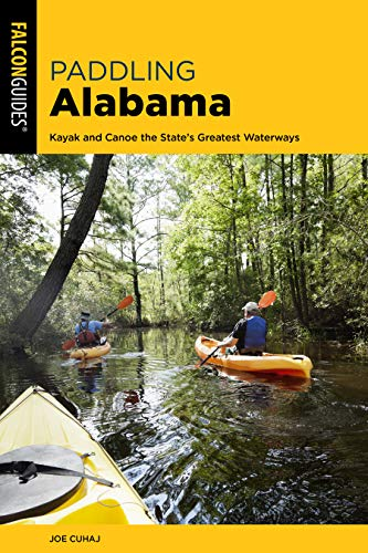 Paddling Alabama: Kayak and Canoe the State's Greatest Waterways