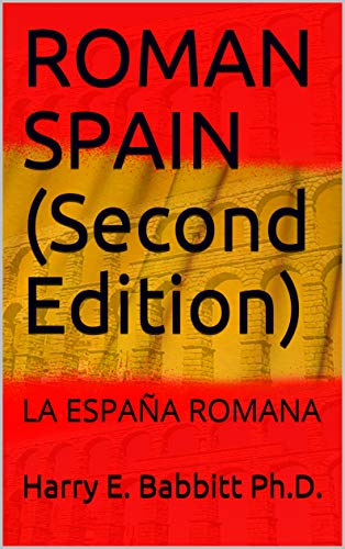 ROMAN SPAIN (Second Edition): LA ESPAÑA ROMANA (Spanish & Latin American Studies Book 3) (English Edition) eBook: Babbitt Ph.D., Harry E., Ríos, Luis, Frakes, Nancy, Taglione, Mario, Salas, Oswaldo: Amazon.es: Tienda Kindle