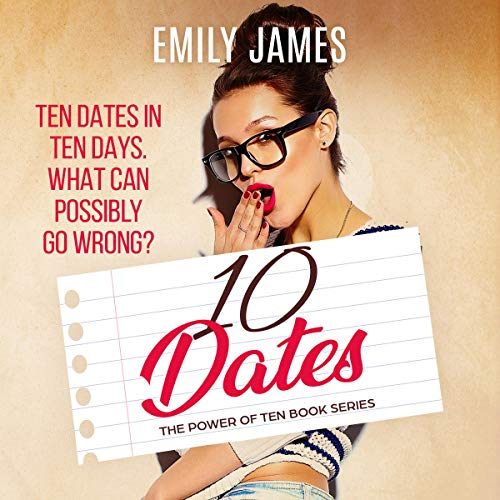 Ten Dates (A Fun and Sexy Romantic Comedy Novel) Audiobook By Emily James cover art