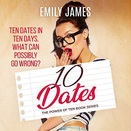 Ten Dates (A Fun and Sexy Romantic Comedy Novel) audiobook cover art