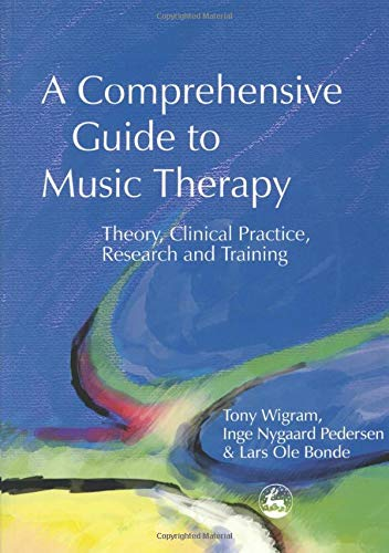 A Comprehensive Guide To Music Therapy Theory Clinical Practice Research And Training